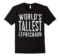 World S Tallest Leprechaun T Shirt Saint Patrick Day Gift Black