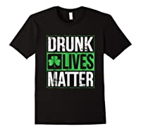 Funny Saint Patricks Day Drunk Lives Matter Drinking T Shirt Black