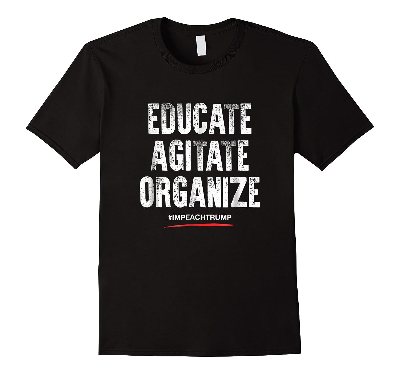 Educate Agitate Organize Anti Trump Impeach T Shirt