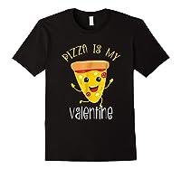 Pizza Is My Valentine T Shirt Valentine Day Tee Black