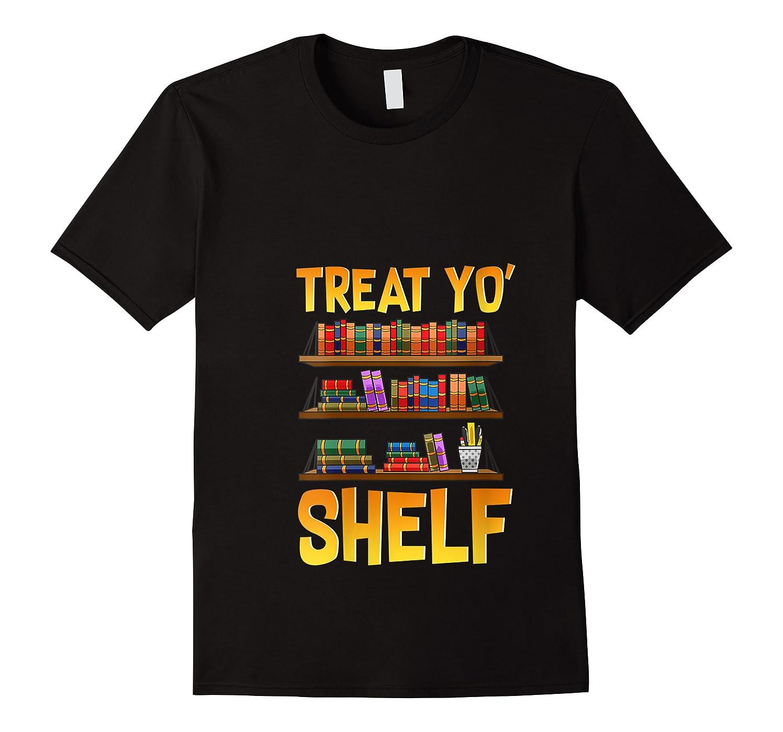 Book Gift Shirt Funny Reading Lover Librarian Treat Yo Shelf T Shirt