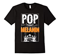 Pop That Melanin Black Girl Magic Melanin Shirts Black