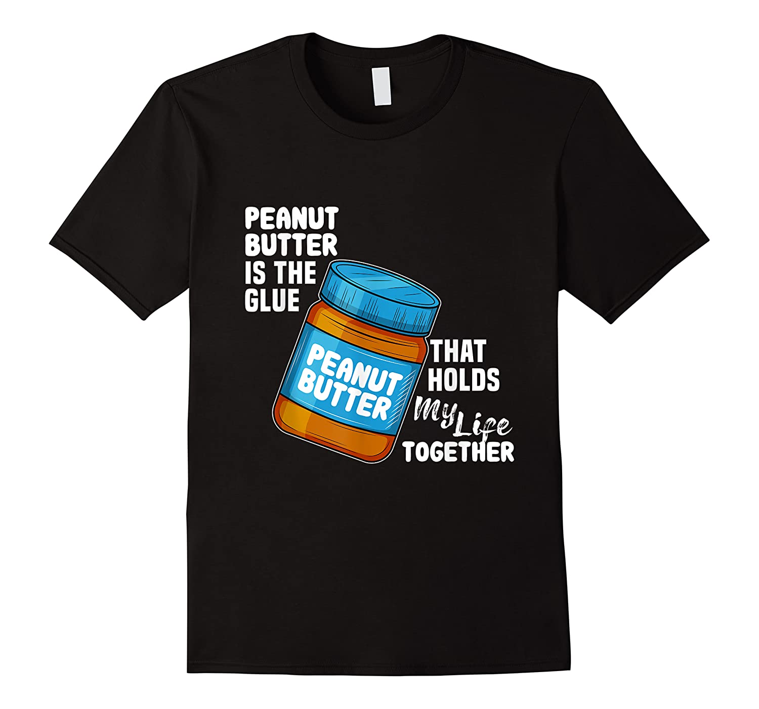Peanut Butter Is The Glue That Hold My Life Together Shirt