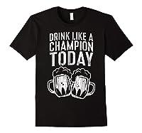 Drink Like A Champion Today T Shirt Saint Patrick Day Gift Black