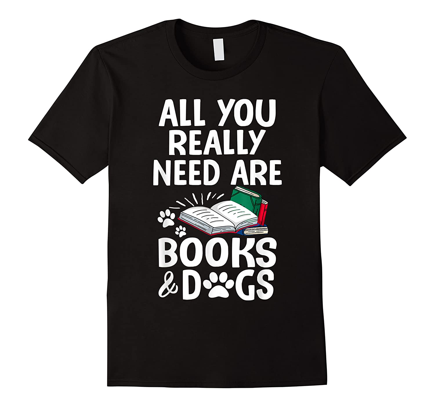 All You Really Need Are Books Dogs T Shirt