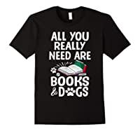 All You Really Need Are Books Dogs T Shirt Black