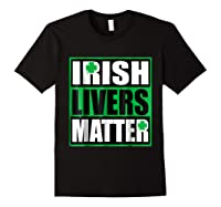 Funny Irish Livers Matter Saint Patrick Day T Shirt Black