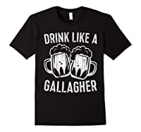 Drink Like A Gallagher T Shirt Saint Patrick Day Gift Black
