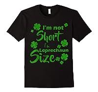I M Not Short I M Leprechaun Saint Patty S Day T Shirt Black