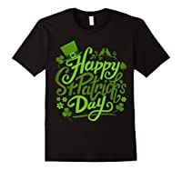 Happy St Patrick S Day T Shirt Funny Saint Patricks Gifts Black
