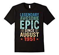 Legendary Awesome Epic Since August 1951 68 Years Old Shirts Black