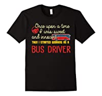 Once Upon A Time I Started Working As A Bus Driver Shirt Black