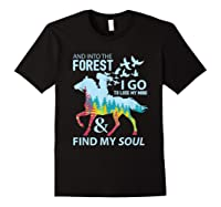 Into The Forest I Go Lose My Mind Find My Soul Horse Lover T-shirt Black