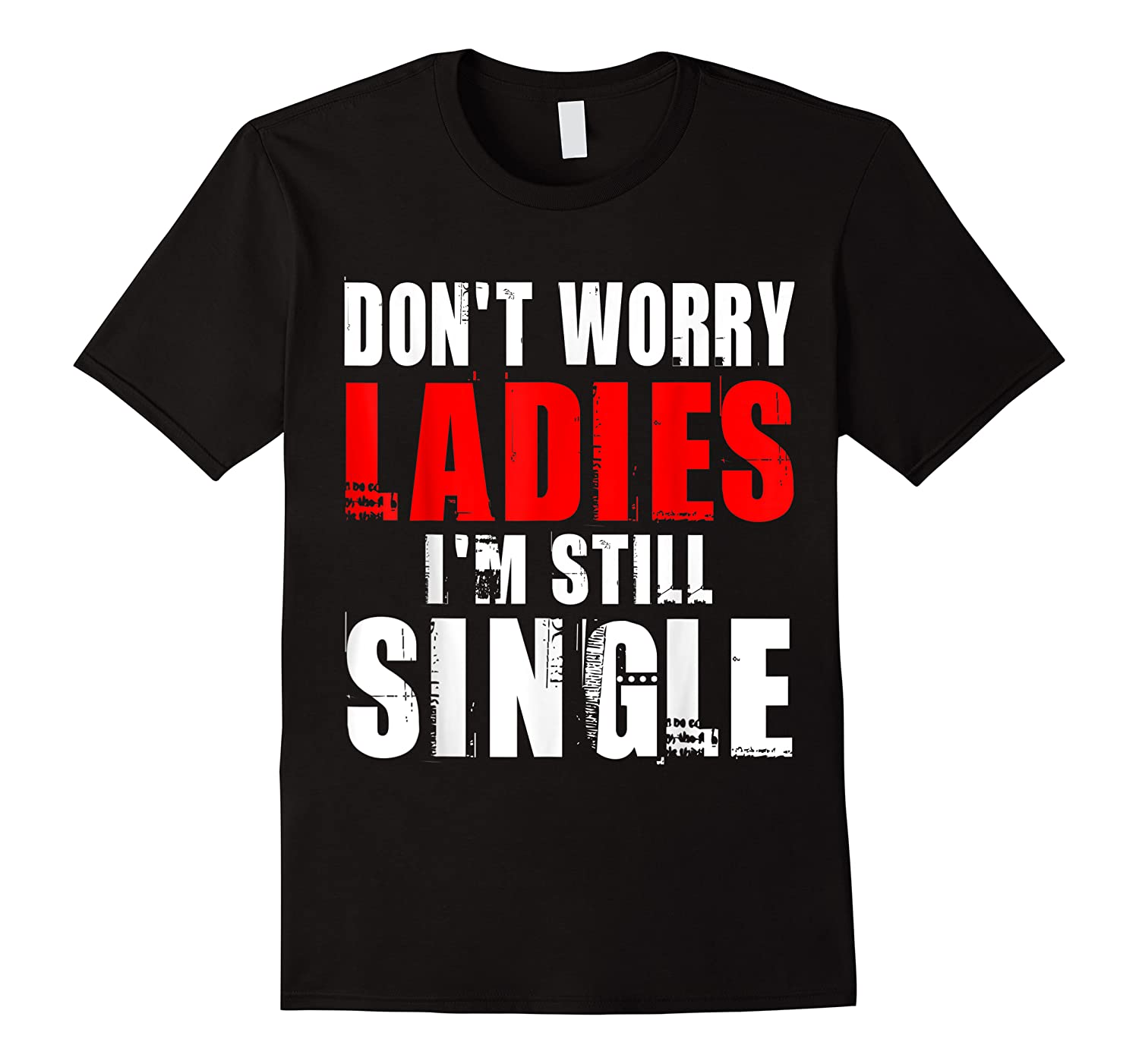 Don T Worry I M Still Single T Funny Gift Shirts