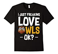I Just Freaking Love Owls Ok Funny Animal Bird Lover Kawaii T Shirt Black