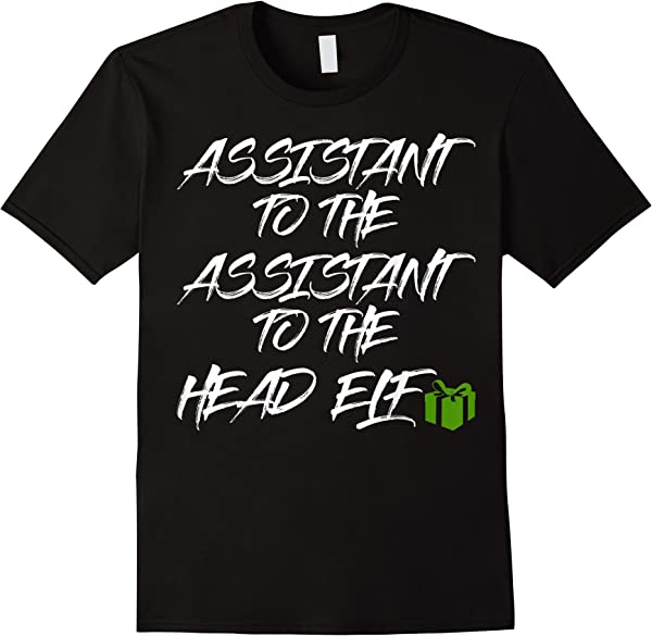 Assistant To Assistant To Head Elf Xmas Christmas T-shirt