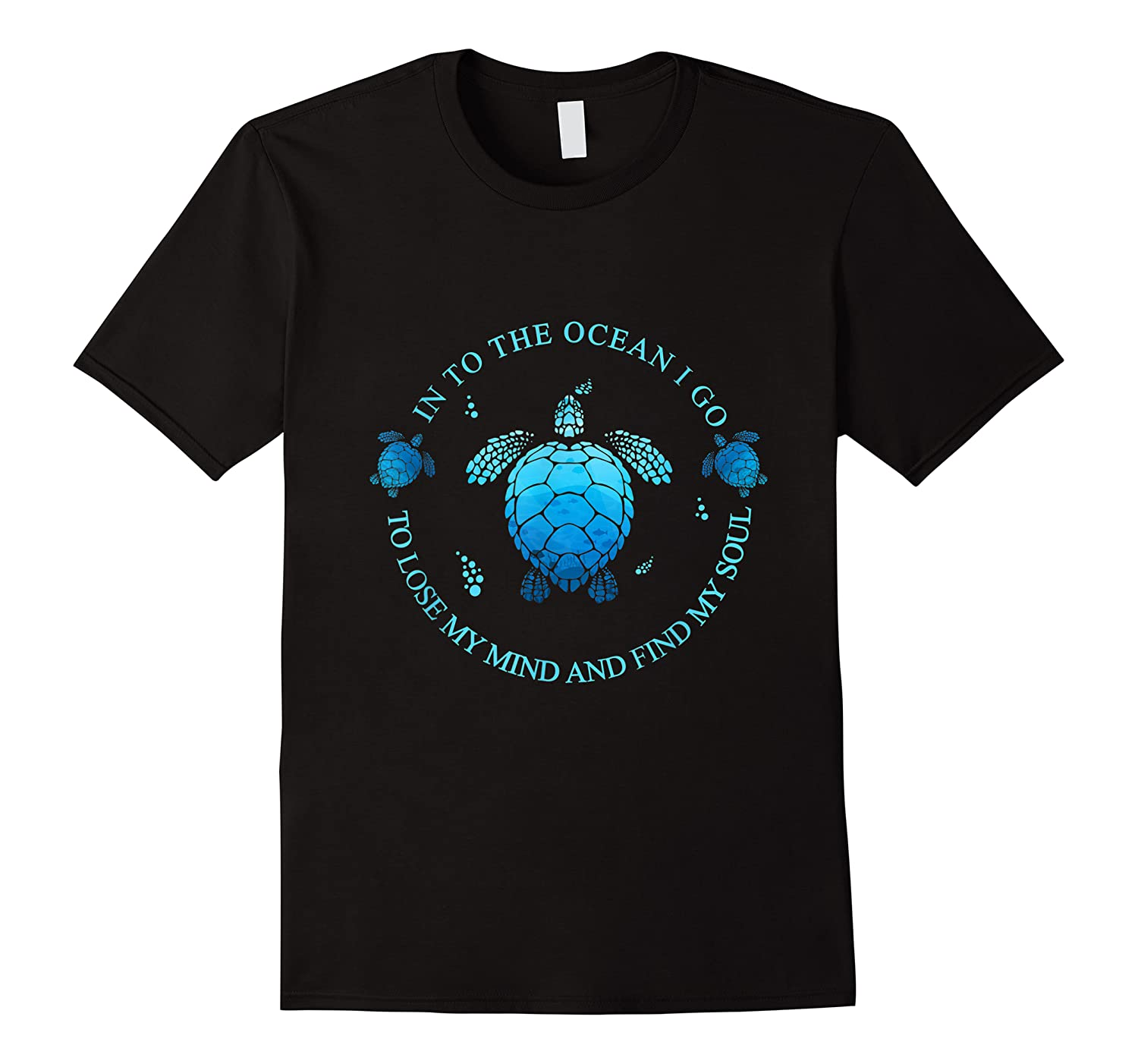 Into The Ocean I Go To Lose My Mind And Find My Soul T Shirt