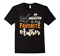My Daughter Is My Favorite Author Gift Book Lovers Writer T Shirt Black
