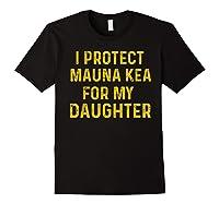 Protect Mauna Kea For My Daughter Kupuna Ku Kiai Shirts Black