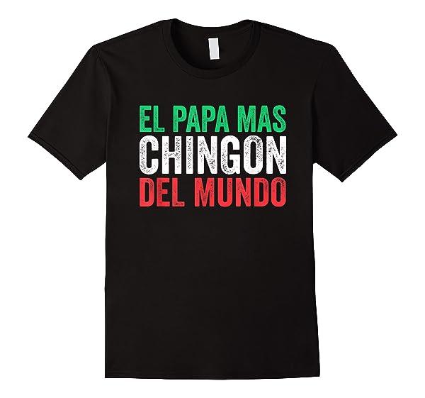 S El Papa Mas Chingon Del Mundo Spanish Dad Fathers Day Gift T Shirt