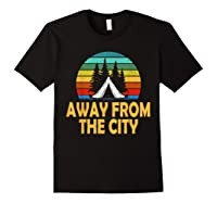 Funny Camping Shirt Away From The City Summer Gift Black