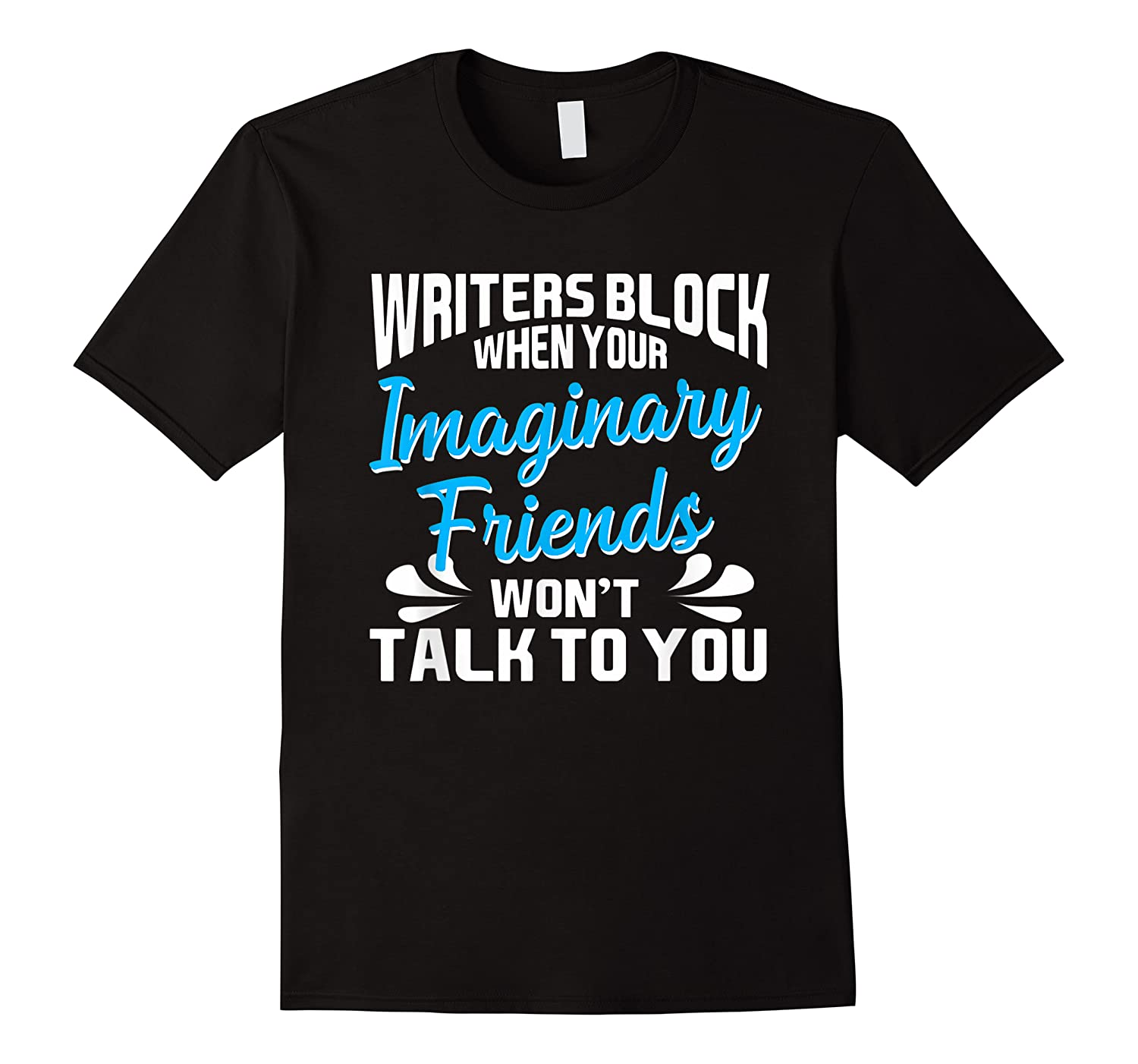 Writer S Block When Your Imaginary Friends Won T Talk To You T Shirt
