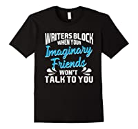 Writer S Block When Your Imaginary Friends Won T Talk To You T Shirt Black