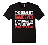 The Greatest Game Ever Played Wednesday In Cleveland Shirts Black