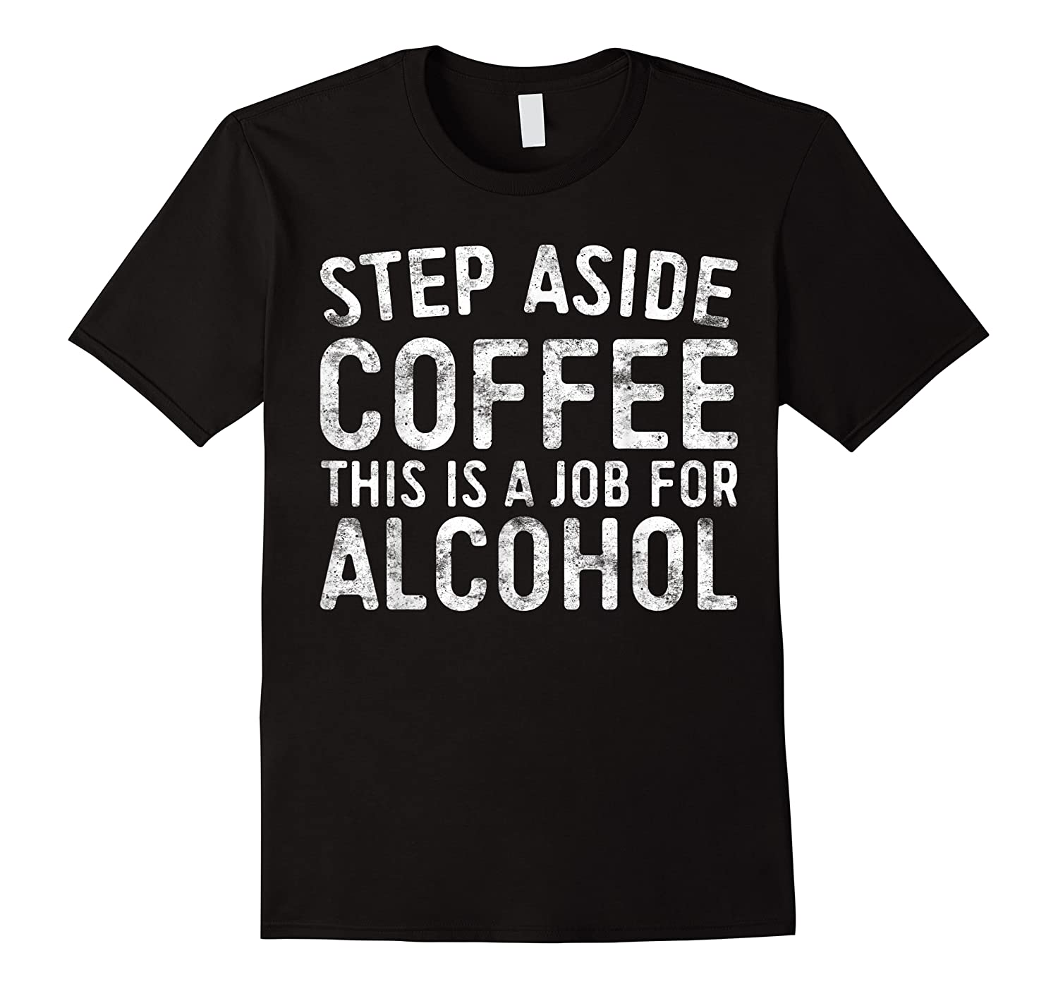 Step Aside Coffee This Is A Job For Alcohol T-shirt Drinking