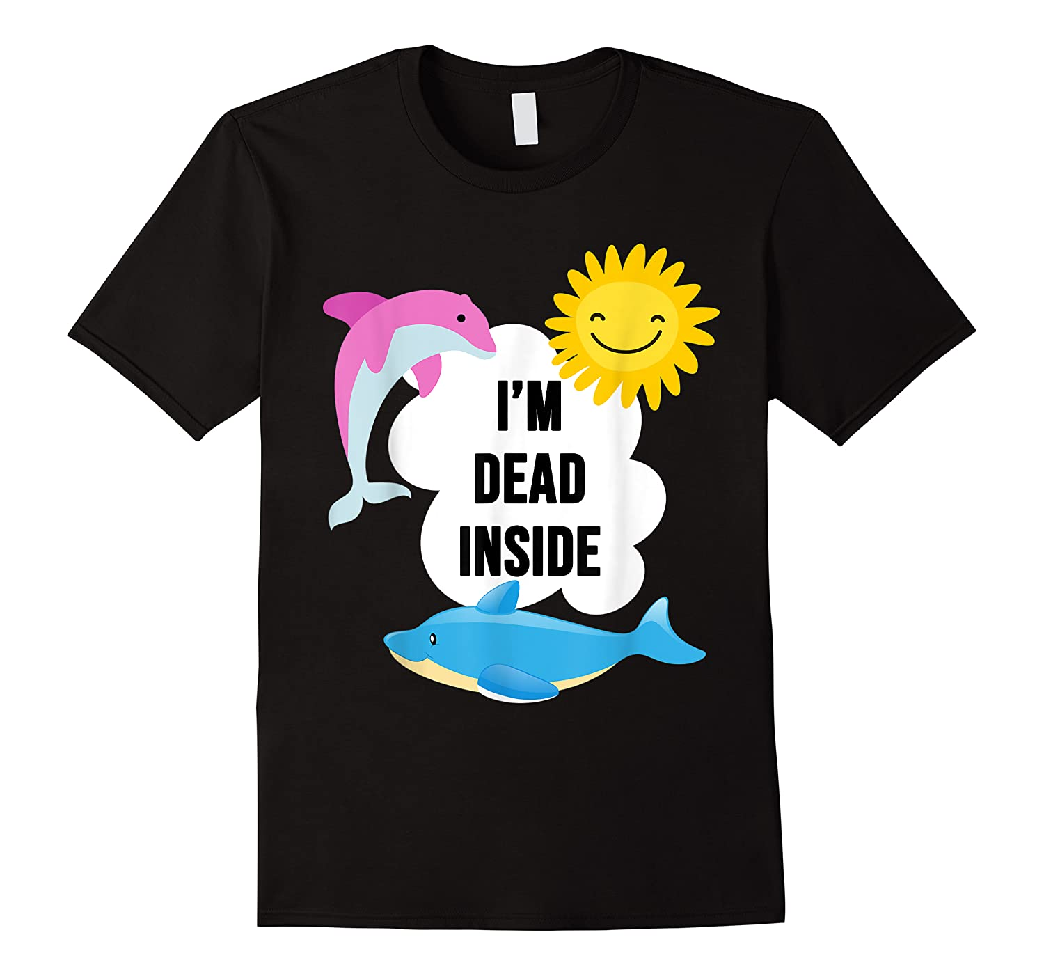 I'm Dead Inside Cheerful Dolphins And Sunshine Shirts
