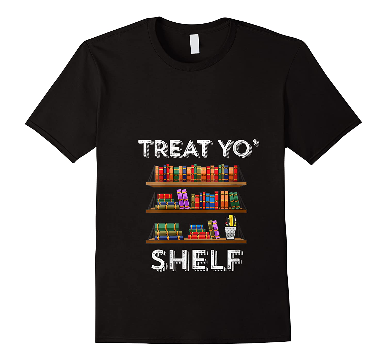 Treat Yo Shelf Shirt Funny Book Reading Lover Librarian Gift T Shirt