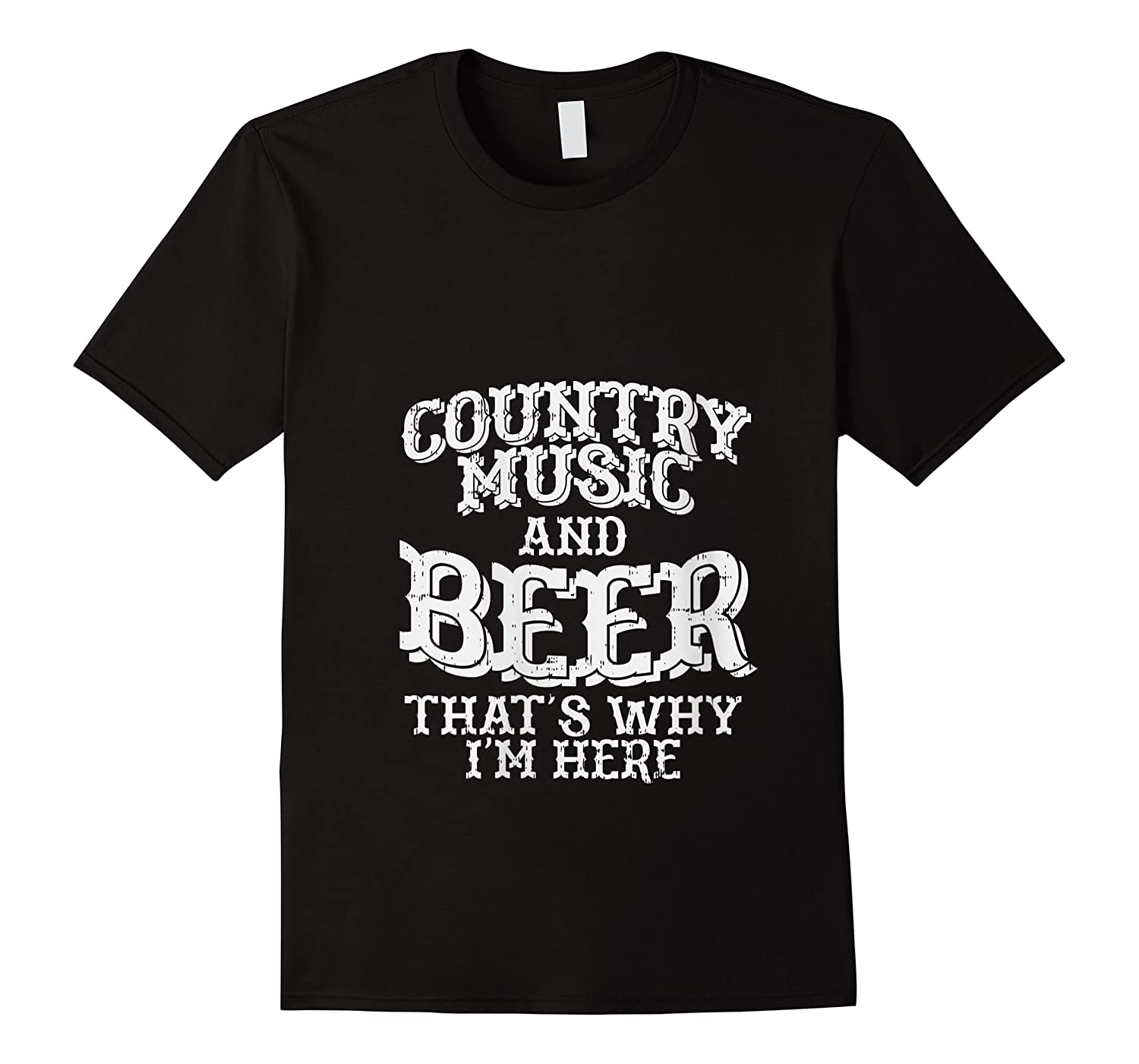 Country Music And Beer Thats Why Im Here Funny Vacation Gift T-shirt