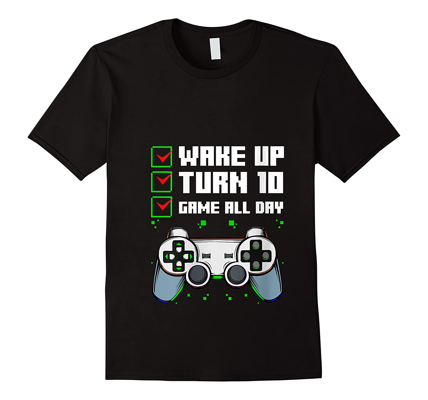 Wake Up Turn 10 Game All Day Funny 10th Birthday Gamer Shirts