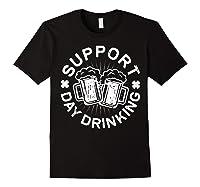 Support Day Drinking T Shirt Saint Patricks Day Gift Black
