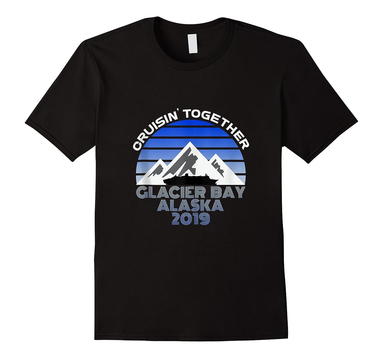 Alaska Cruise Vacation Glacier Bay 2019 Cruisin Together Shirts