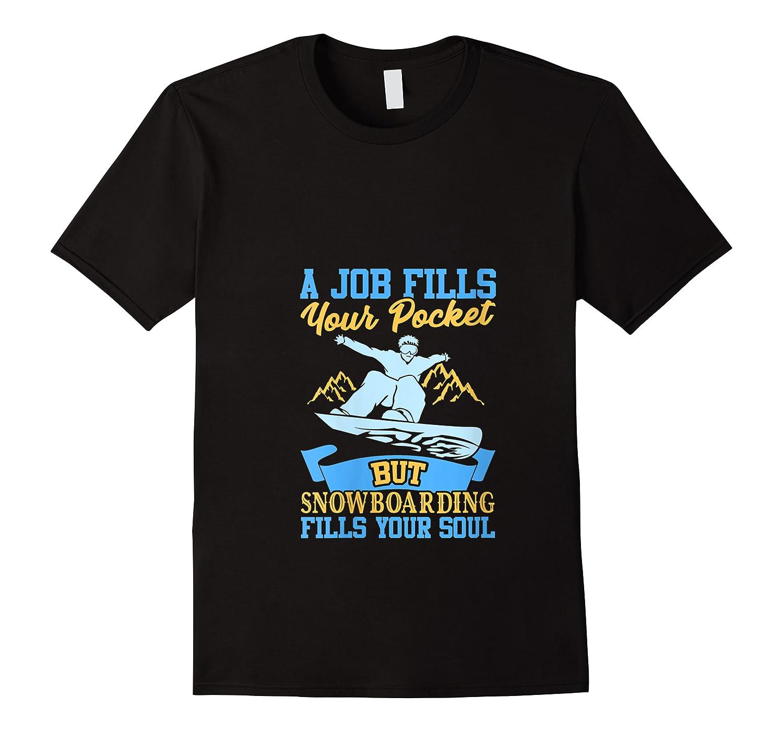A Job Fills Your Pocket But Snowboarding Fills Your Soul T Shirt