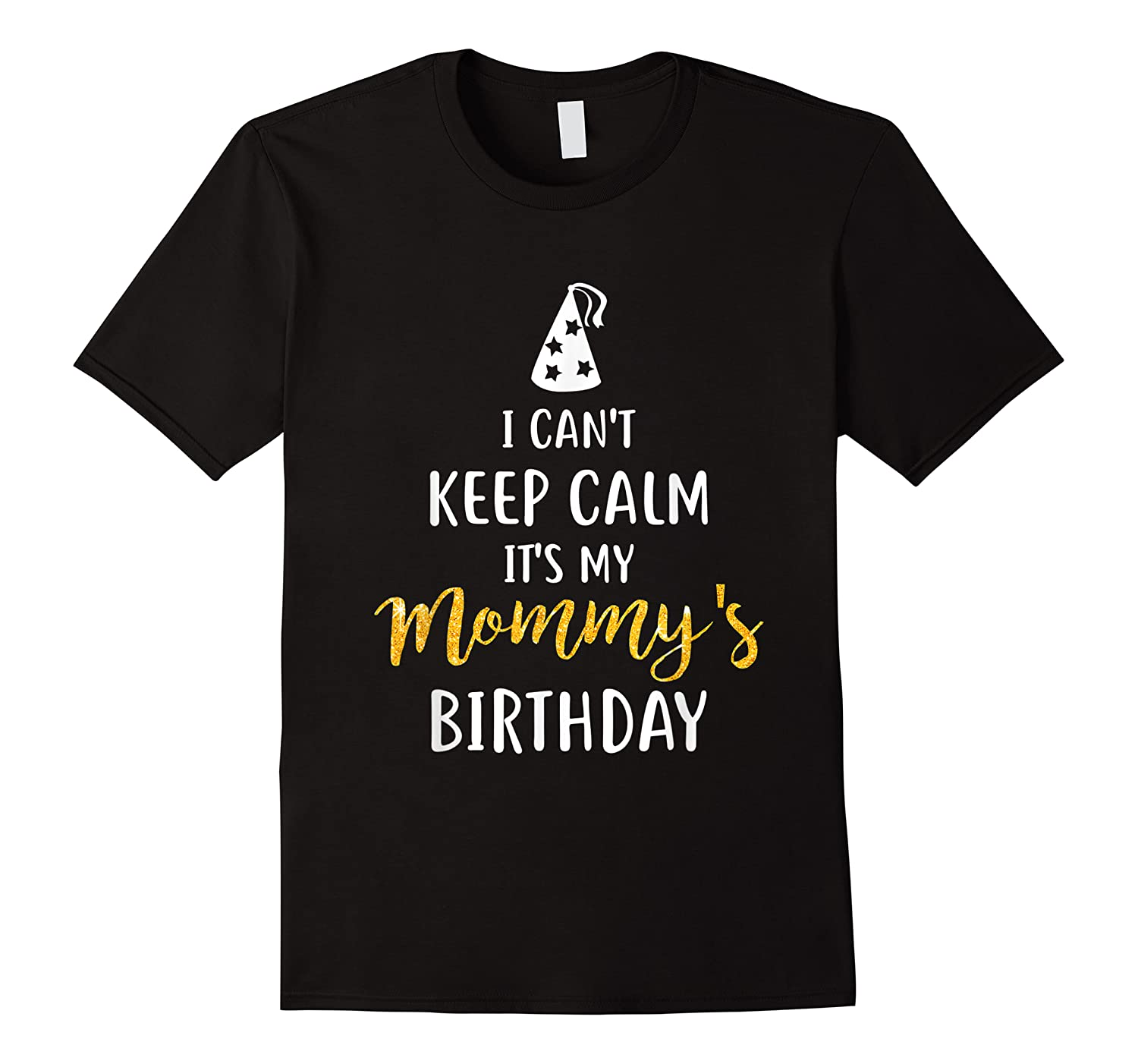 Can T Keep Calm T S My Mommy S Birthday Shirts