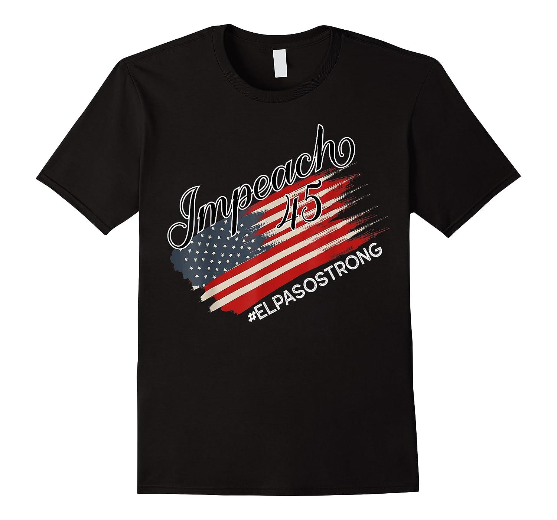 El Paso Strong Impeach Trump 45 Anti President American Map Shirts