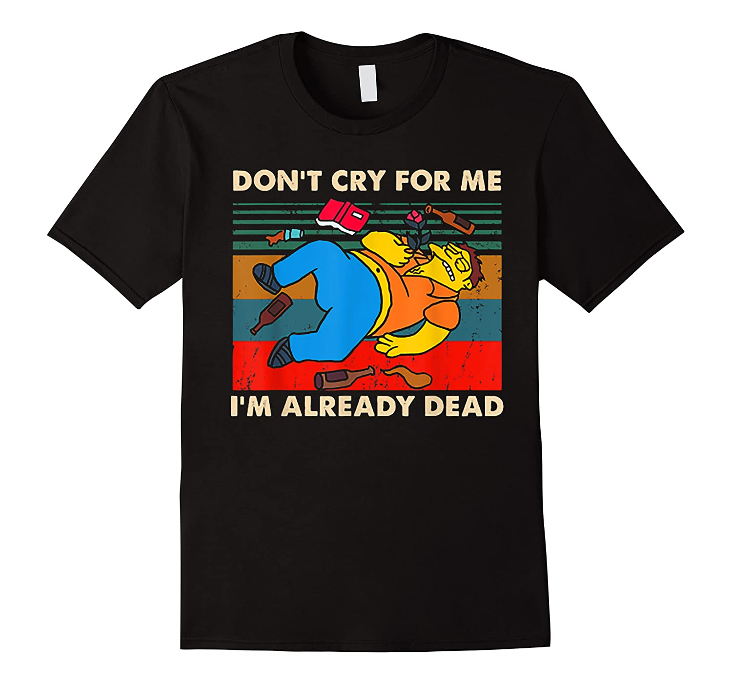 Don T Cry For Me I M Already Dead Tshirt