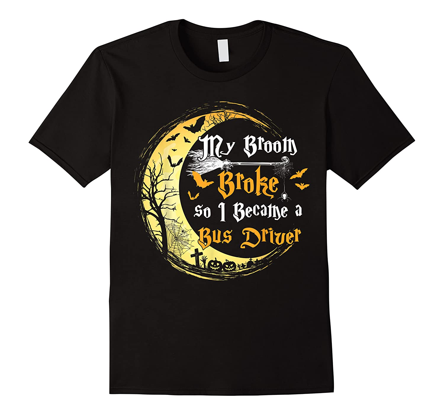 My Broom Is Broke So I Became A Bus Driver Halloween Shirts