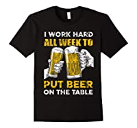 I Work Hard All Week To Put Beer On The Table T Shirt Black