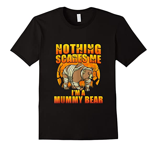 Nothing Scares Me I M A Mummy Bear Funny Halloween Mom Tank Top Shirts