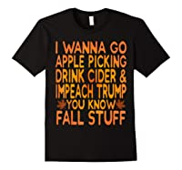 Apple Picking Cider Drinking And Impeach Trump This Fall T Shirt Black