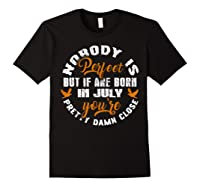 Nobody's Perfect If You Are Born In July Birthday Gift Shirt Black