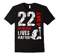 22 A Day Veteran Lives Matter T Shirt Veterans Day Shirt T Shirt Black