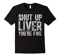 Shut Up Liver You Re Fine T Shirt Saint Patrick Day Gift Black