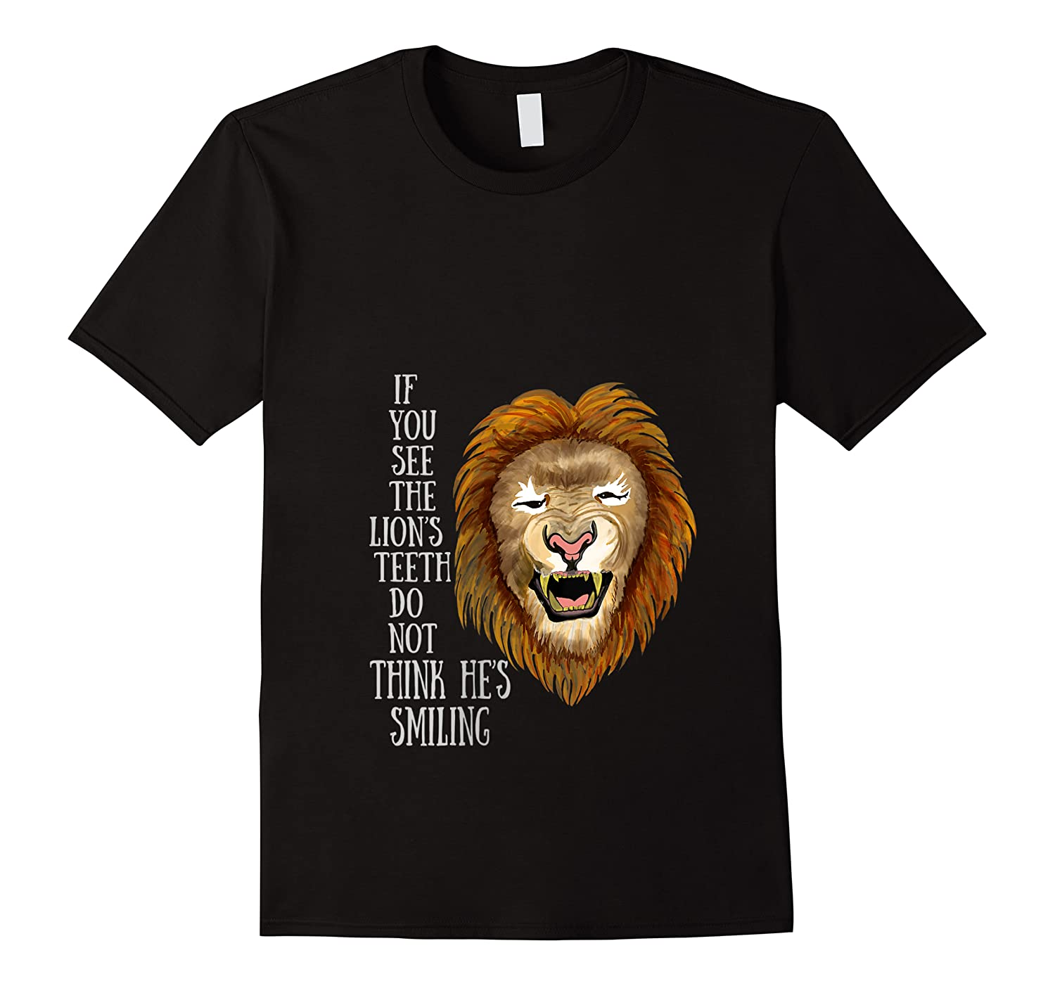 Lion, If You See The Lion's Th Do Not Think He's Smiling Shirts