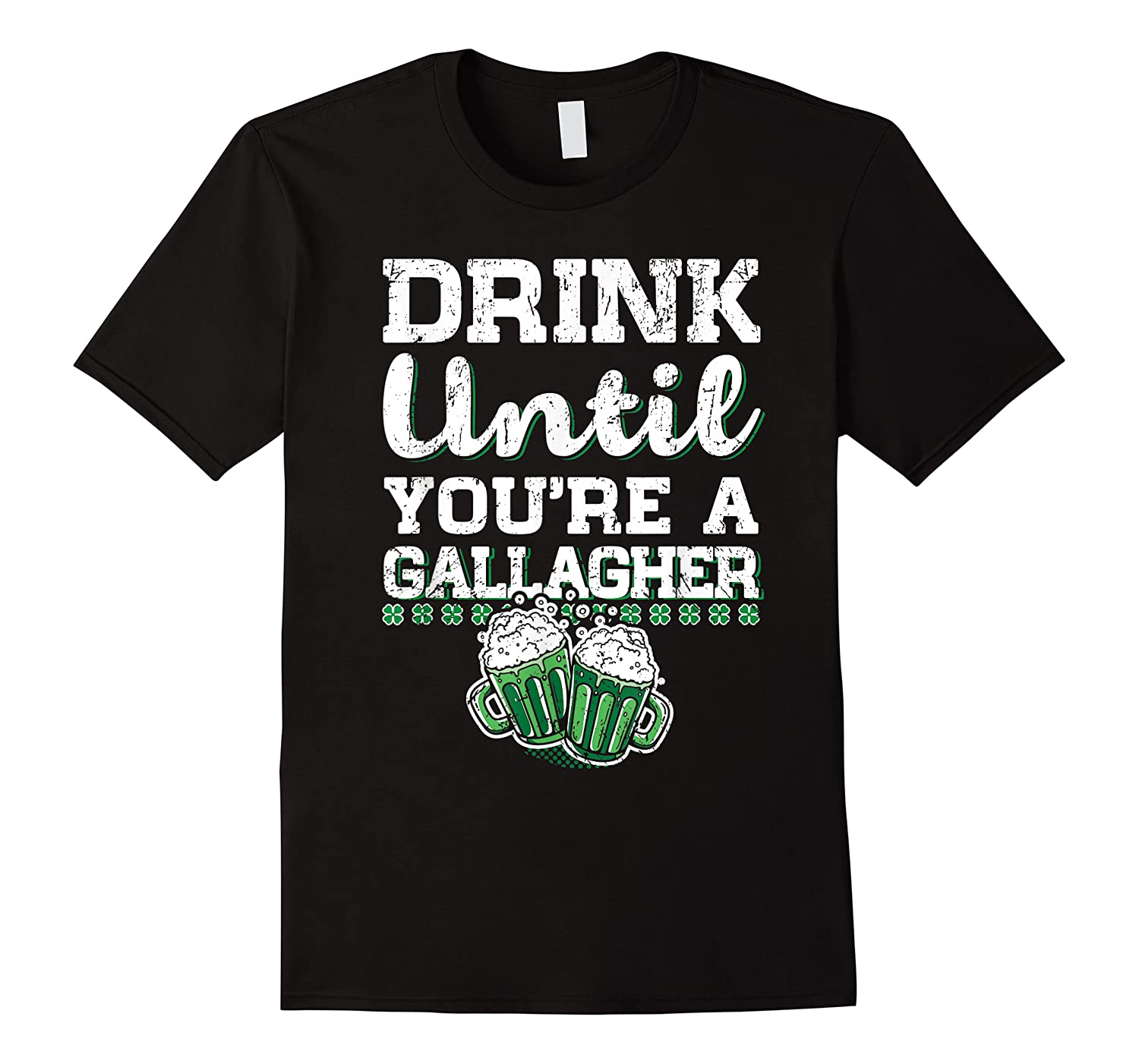 Drink Until You Re A Gallagher Saint Patrick S Day T Shirt