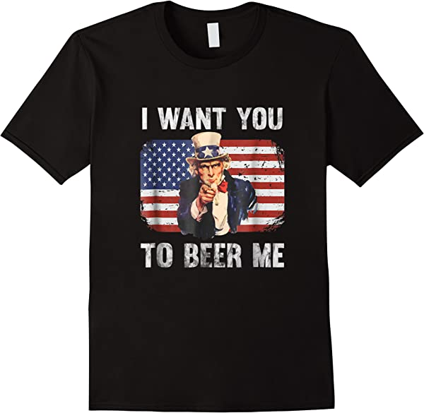I Want You To Beer Me Funny Patriotic Usa T-shirt