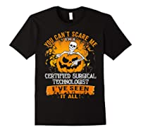 You Can't Scare Me I Am A Certified Surgical Technologist Shirts Black